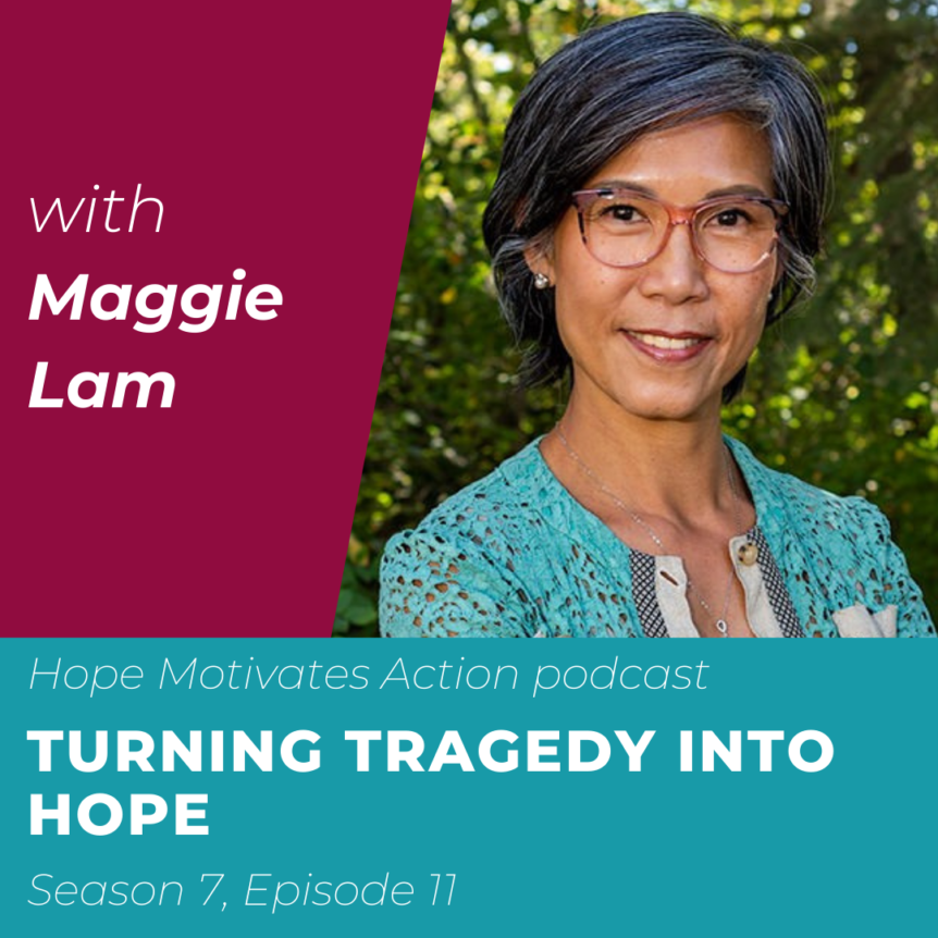 Turning Tragedy into Hope with Maggie Lam