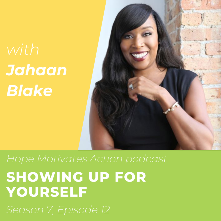 Showing Up for Yourself with Jahaan Blake | Hope Motivates Action Podcast